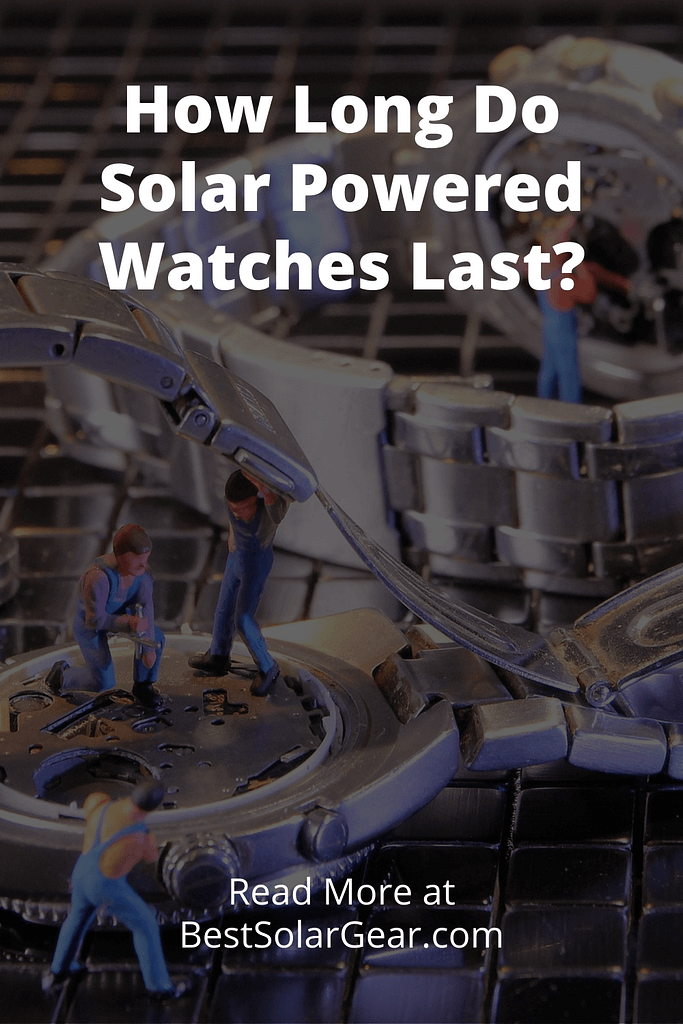 How Long do Solar Powered Watches Last?